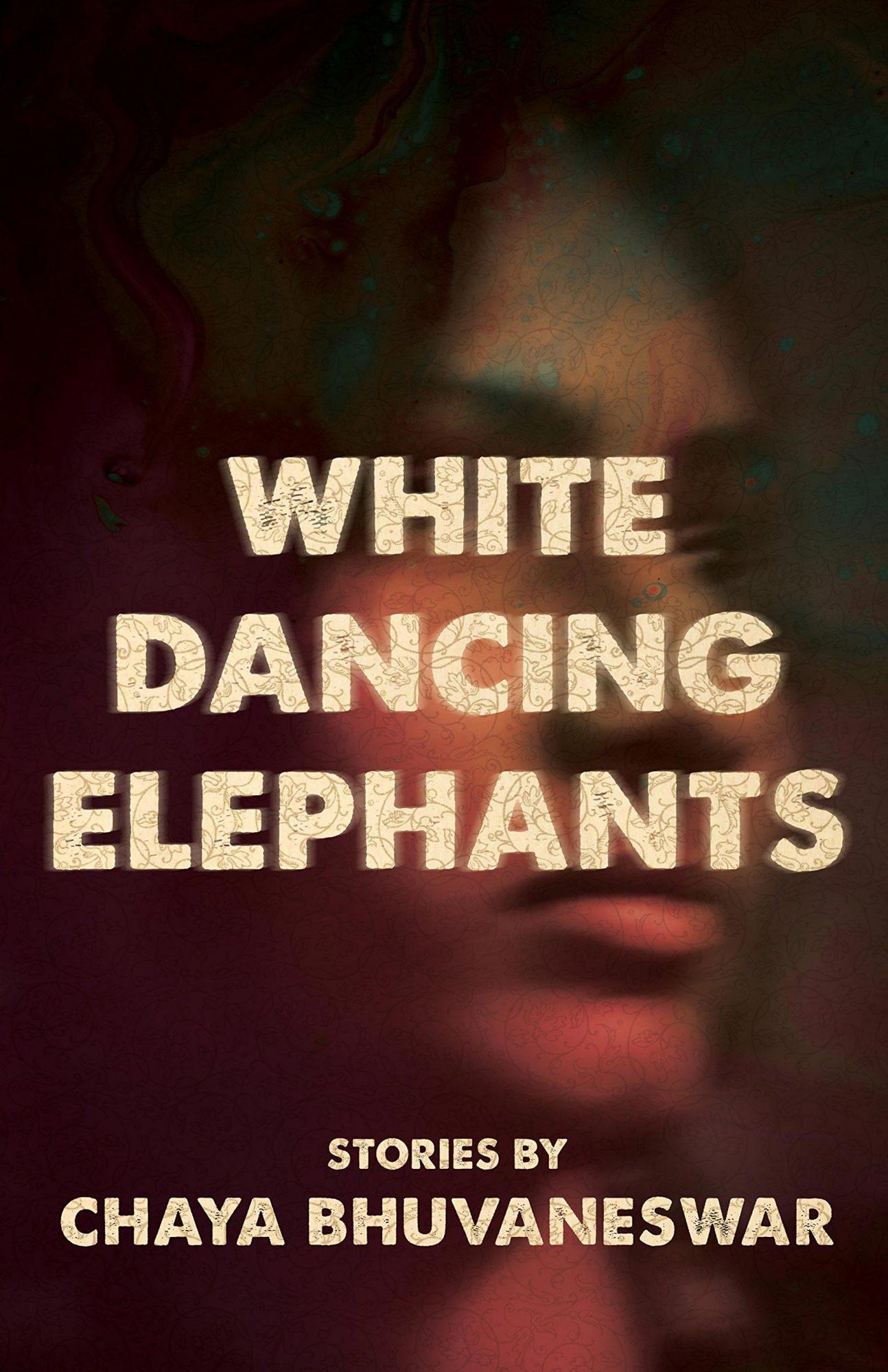 Dancing White Elephants by Chaya BhuvaneswarCredit: Dzanc Books