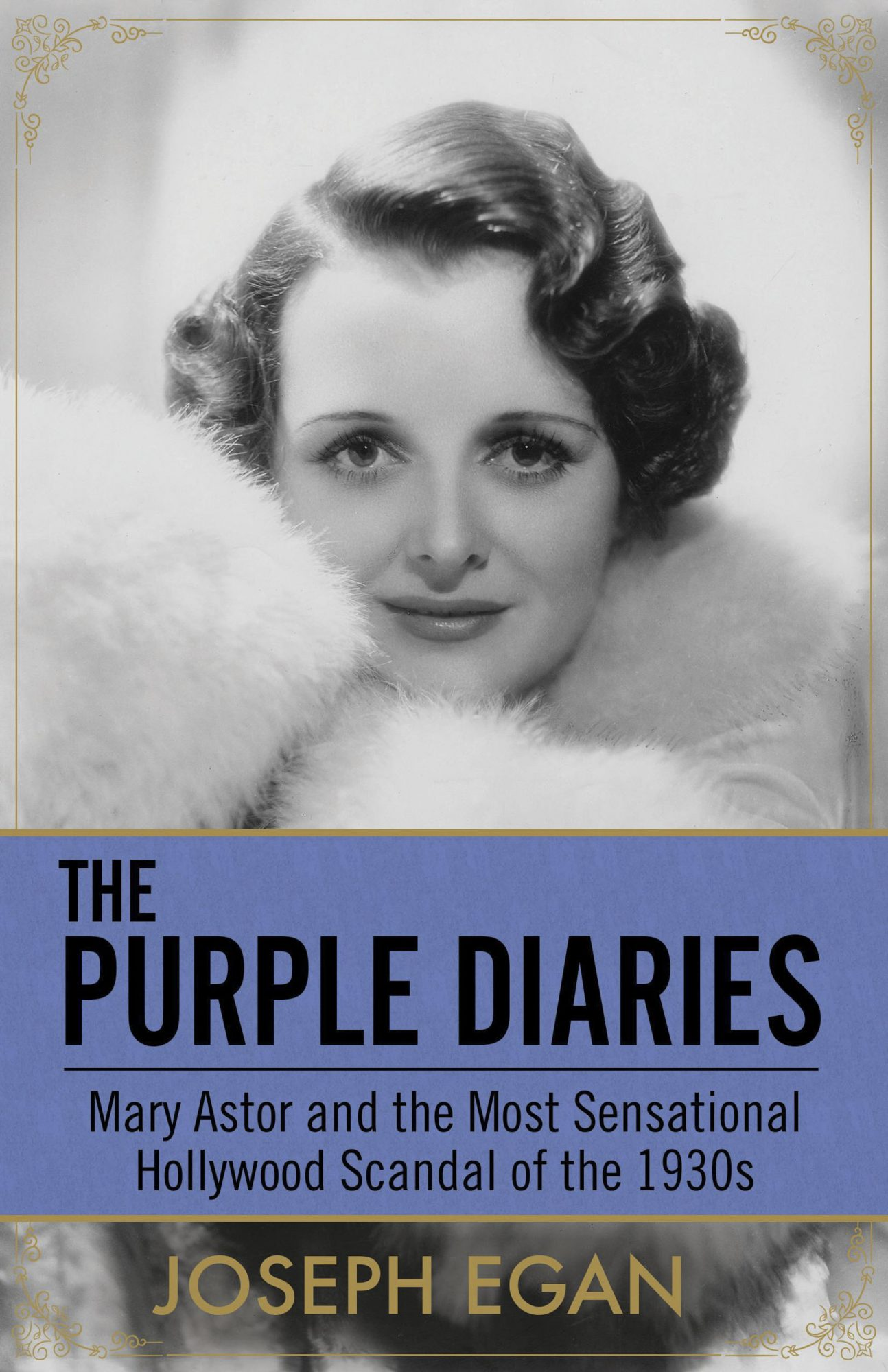 The Purple Diaries: Mary Astor and the Most Sensational Hollywood Scandal of the 1930s, by Joseph Egan