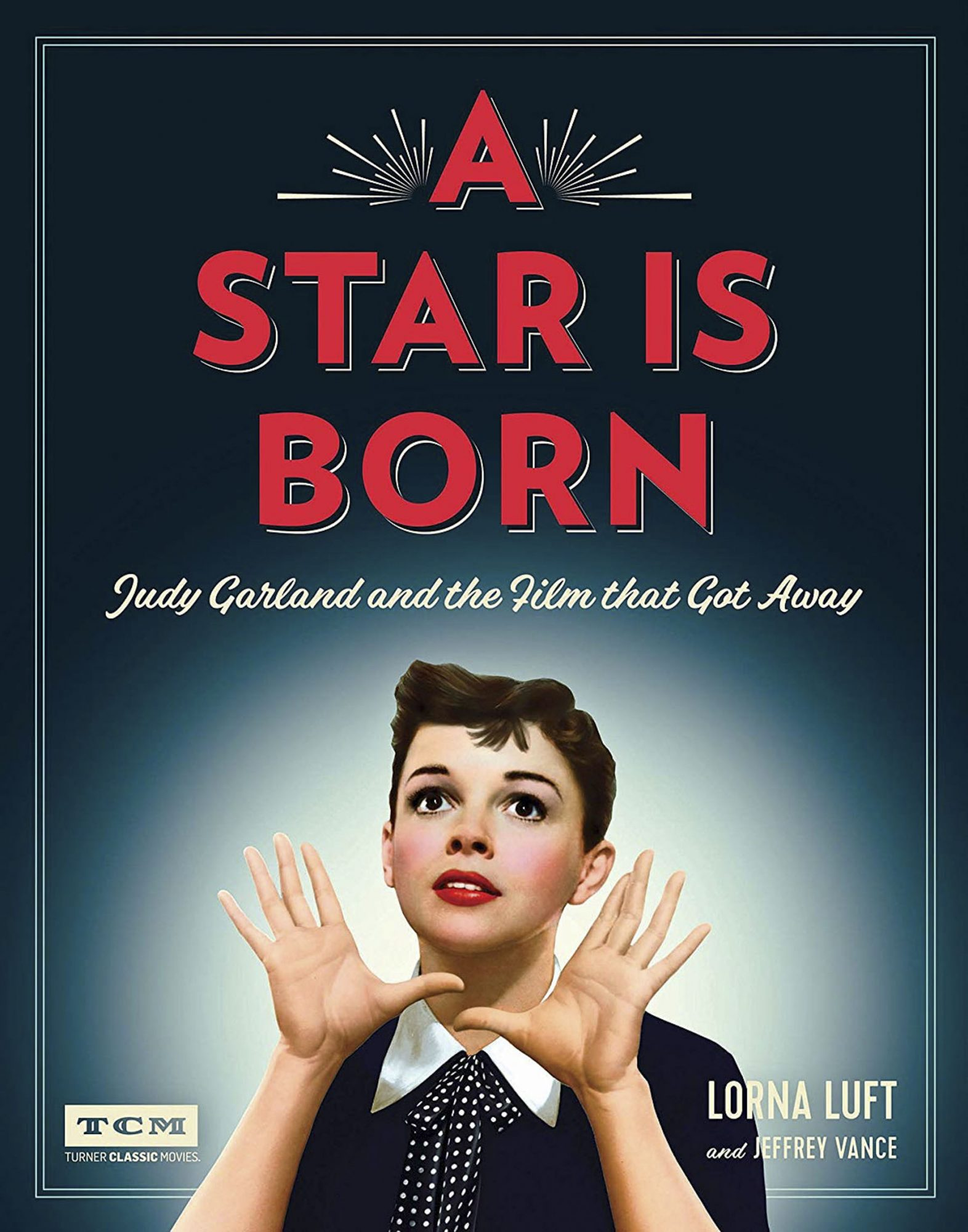 A Star is Born: Judy Garland and the Film That Got Away, by Lorna Luft and Jeffrey Vance