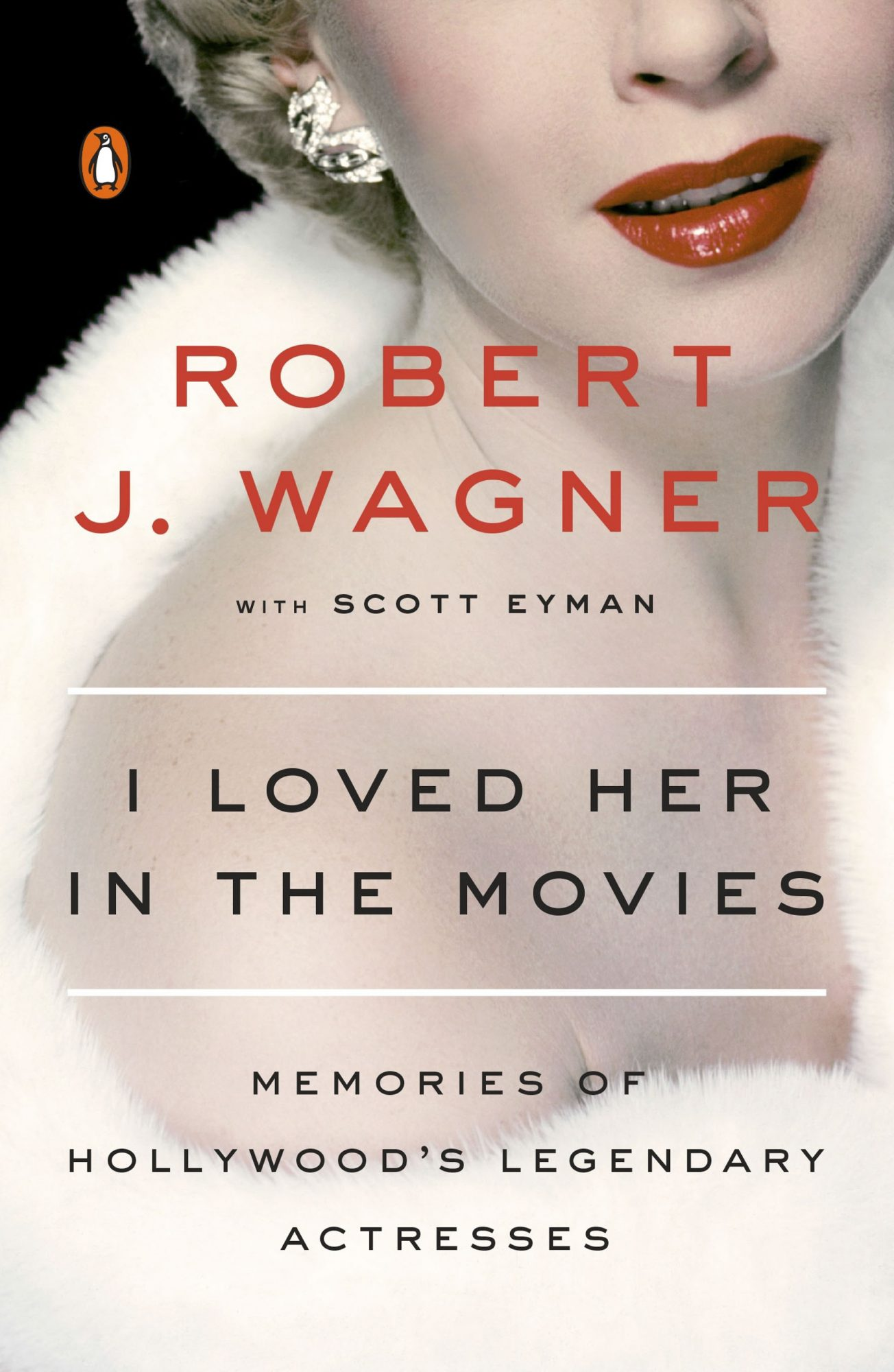 I Loved Her in the Movies: Memories of Hollywood's Legendary Actresses, by Robert Wagner
