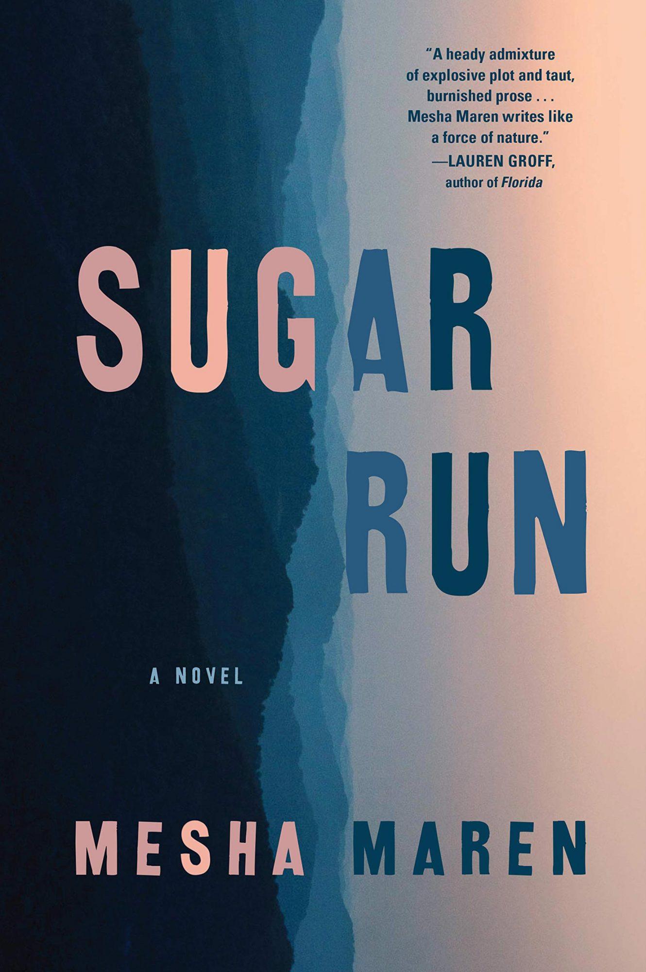 Mesha Maren, Sugar RunPublisher: Algonquin Books