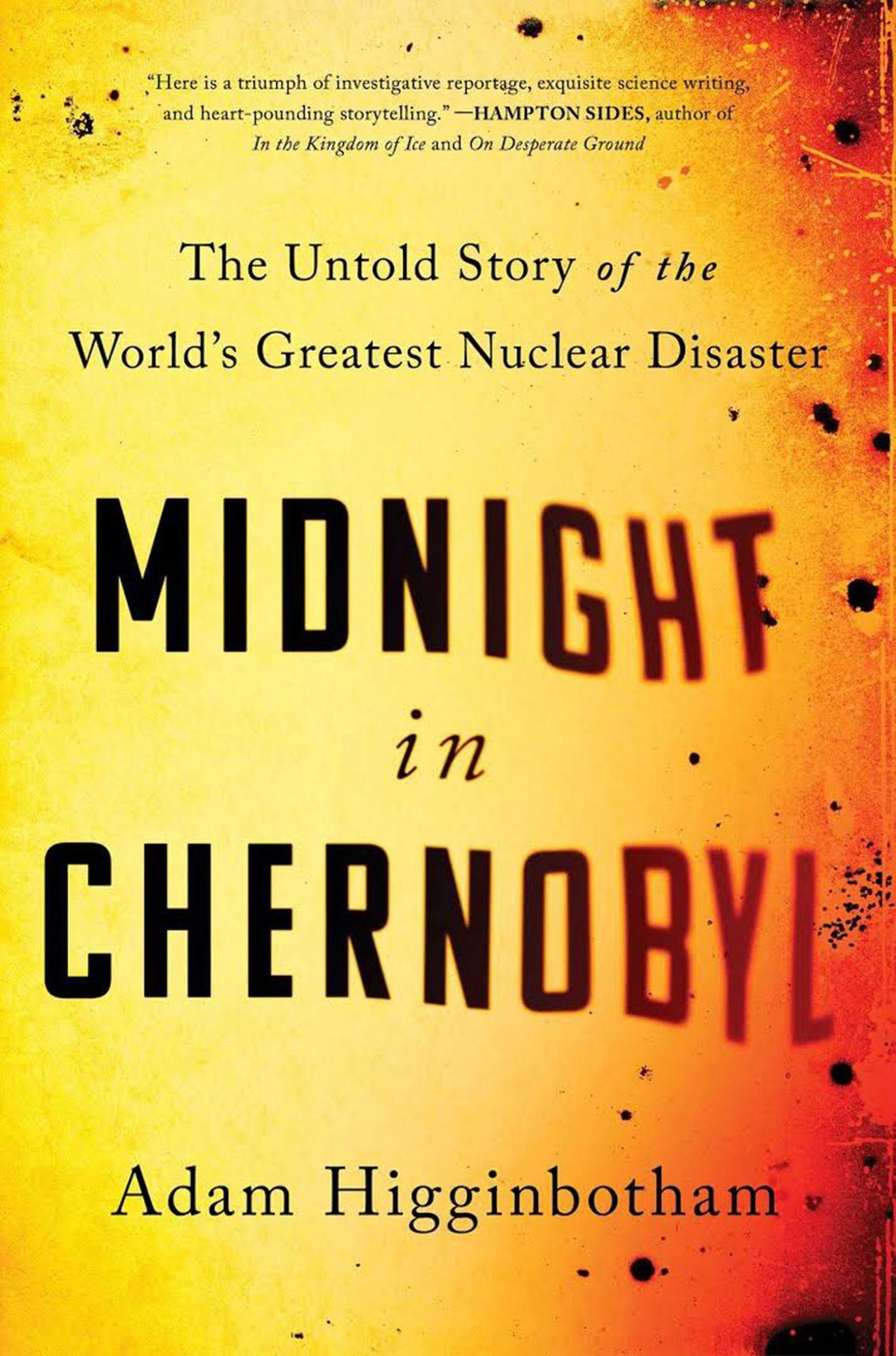 Midnight in Chernobyl by Adam HigginbothamCR: Simon & Schuster