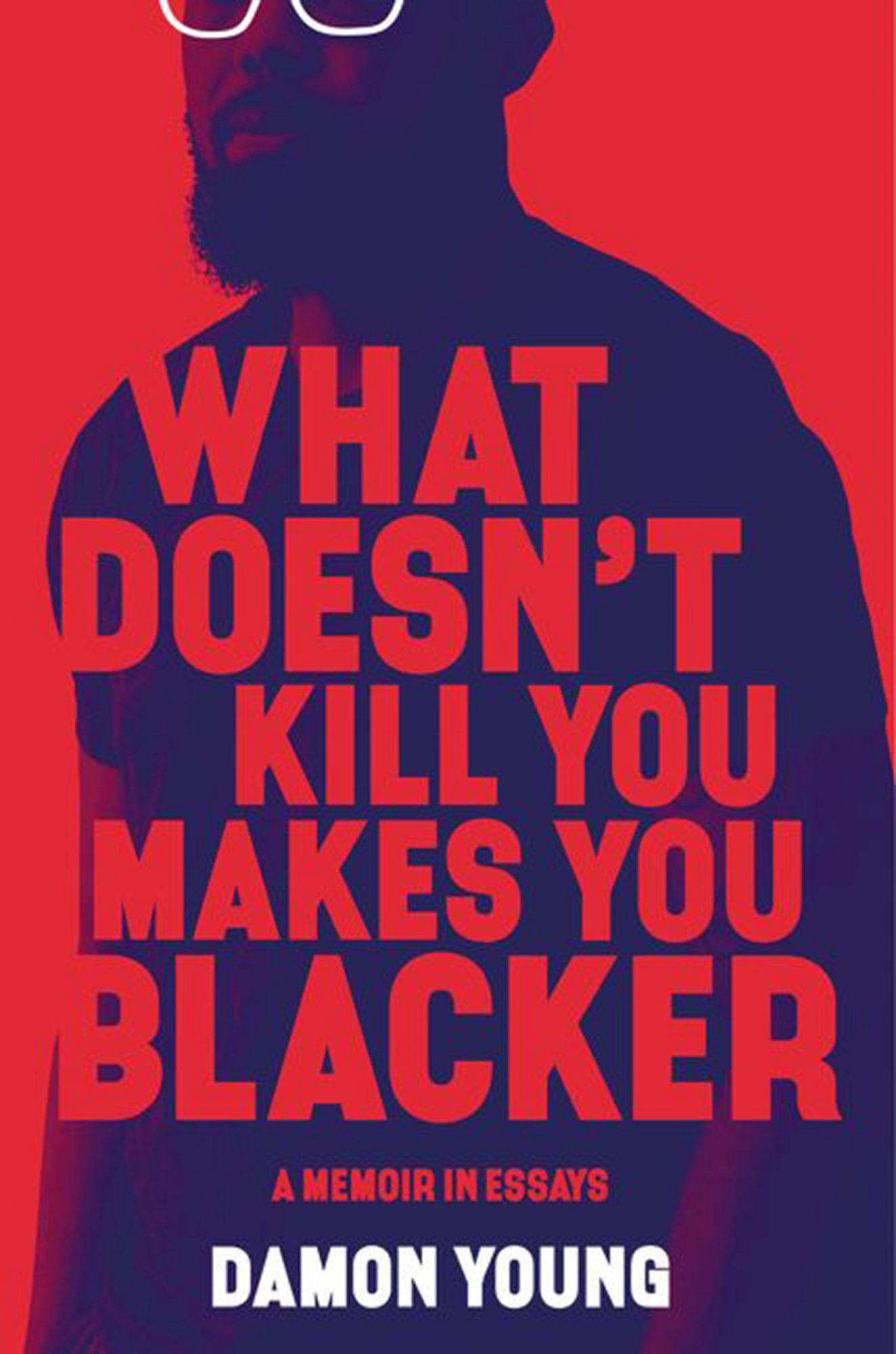 What Doesn't Kill You Makes You Blacker by Damon YoungPublisher: Ecco