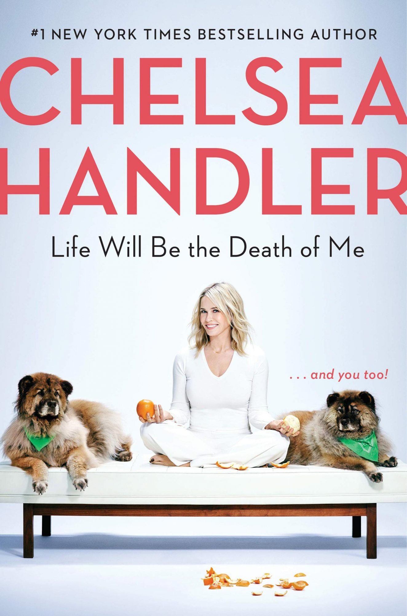 Life Will Be the Death of Me by Chelsea HandlerPublisher: Spiegel & Grau