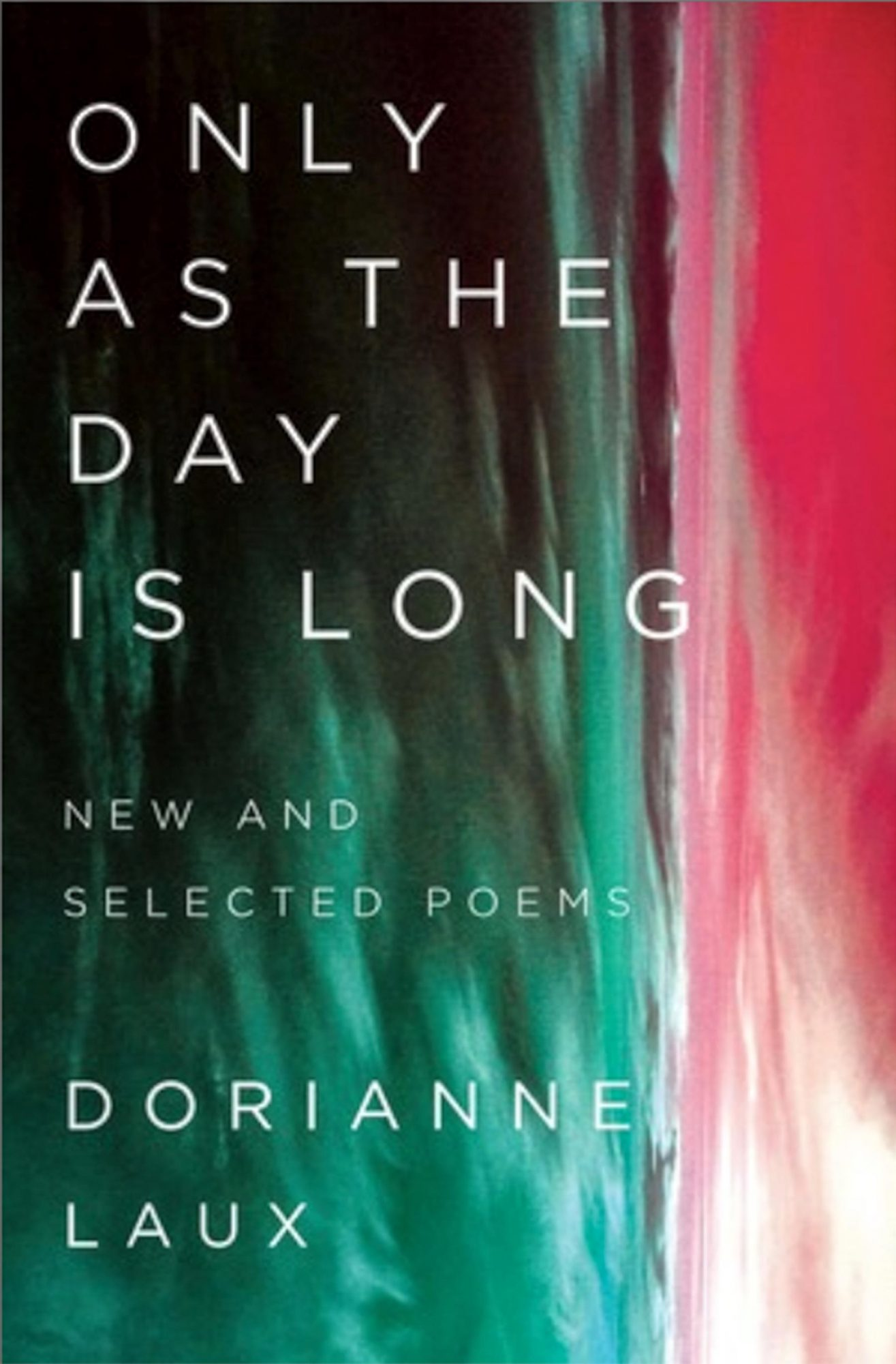 Only As the Day Is Long by Dorianne Laux