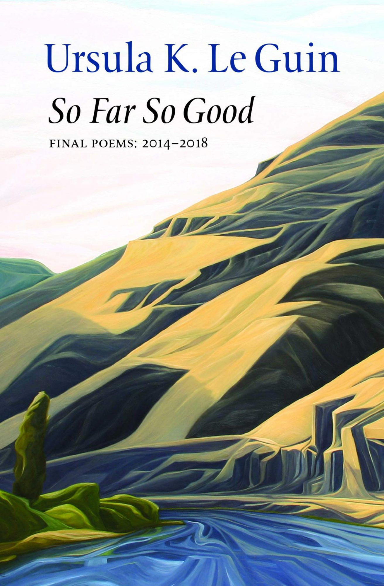 So Far So Good by Ursula K. Le GuinPublisher: Copper Canyon Press