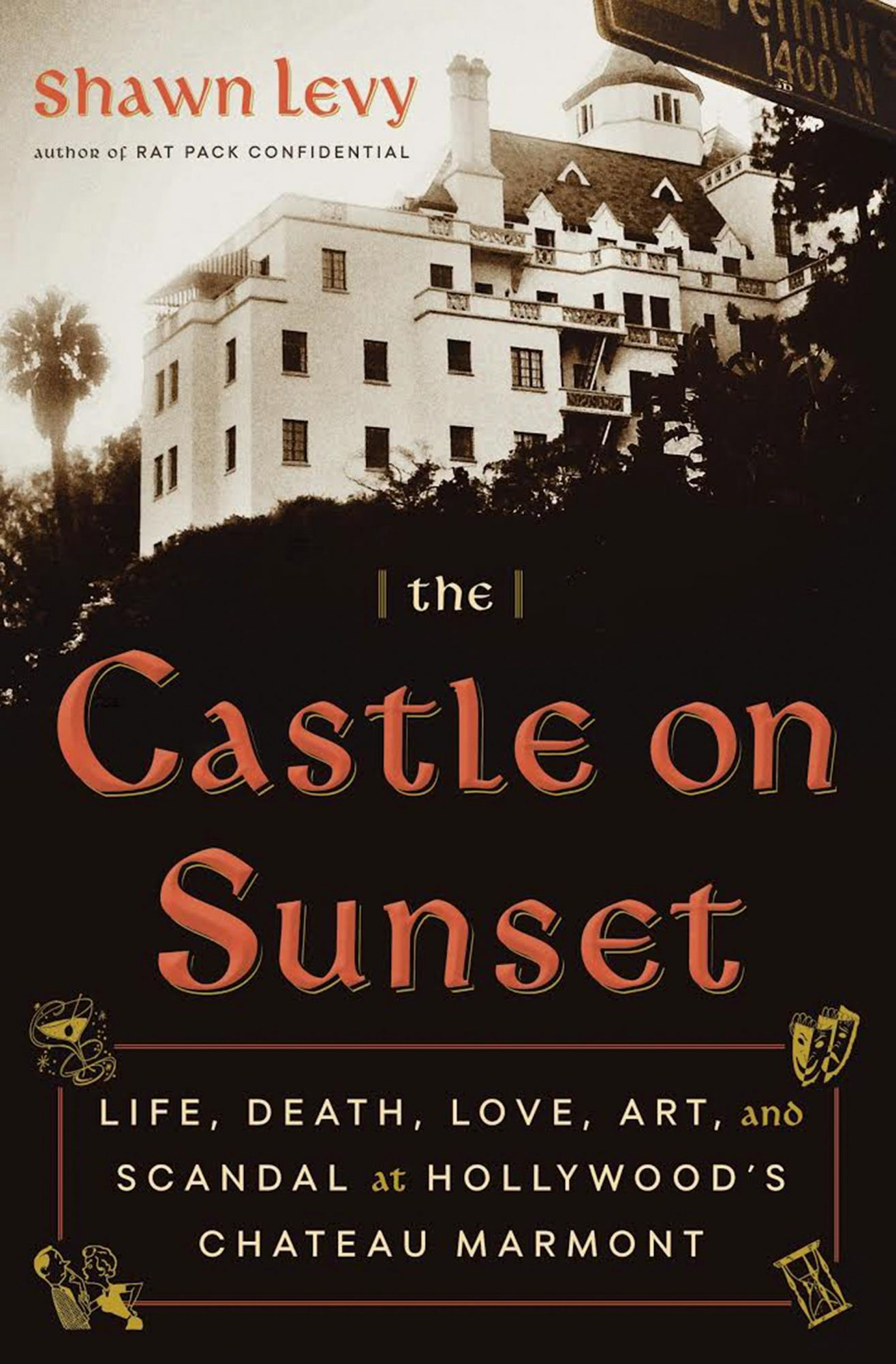 The Castle on Sunset: Life, Death, Love, Art, and Scandal at Hollywood's Chateau Marmont Shawn Levy Knopf Doubleday Publishing Group, May 7, 2019
