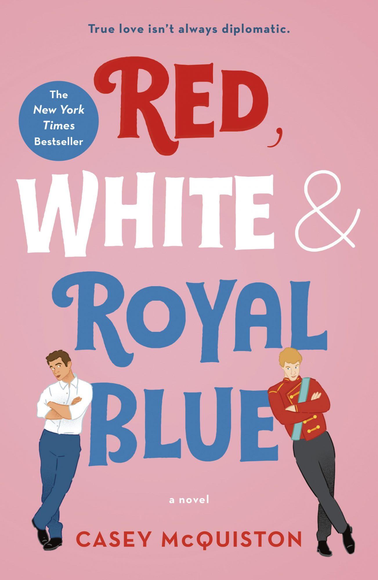 Red, White & Royal Blue: A Novel by Casey McQuiston CR: St. Martin's Griffin