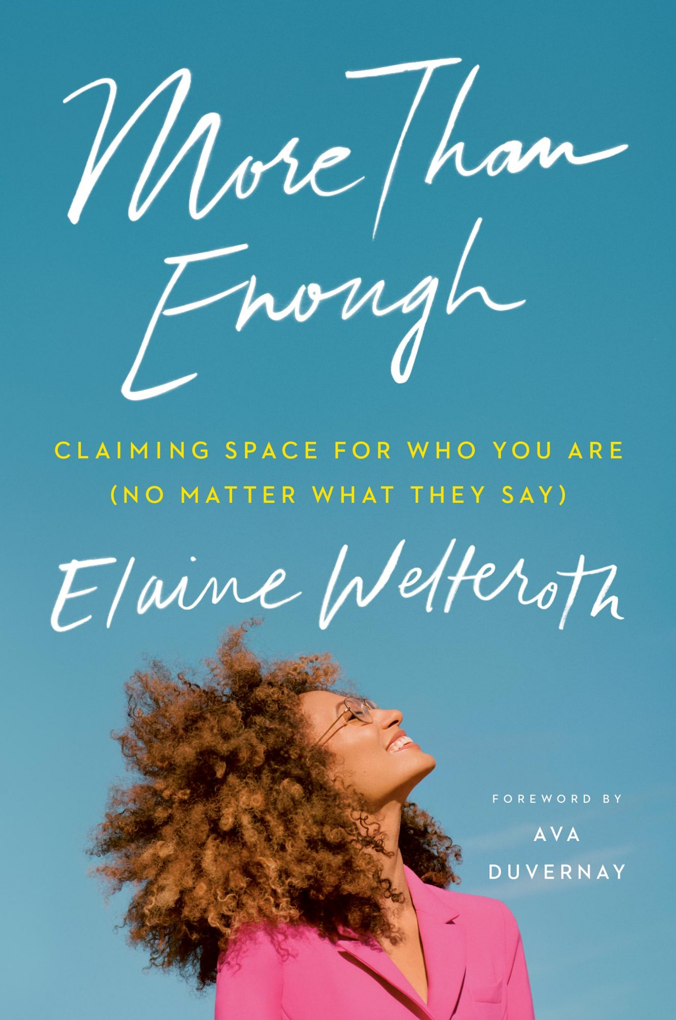 More Than Enough CLAIMING SPACE FOR WHO YOU ARE (NO MATTER WHAT THEY SAY) By ELAINE WELTEROTH Published by Viking Jun 11, 2019