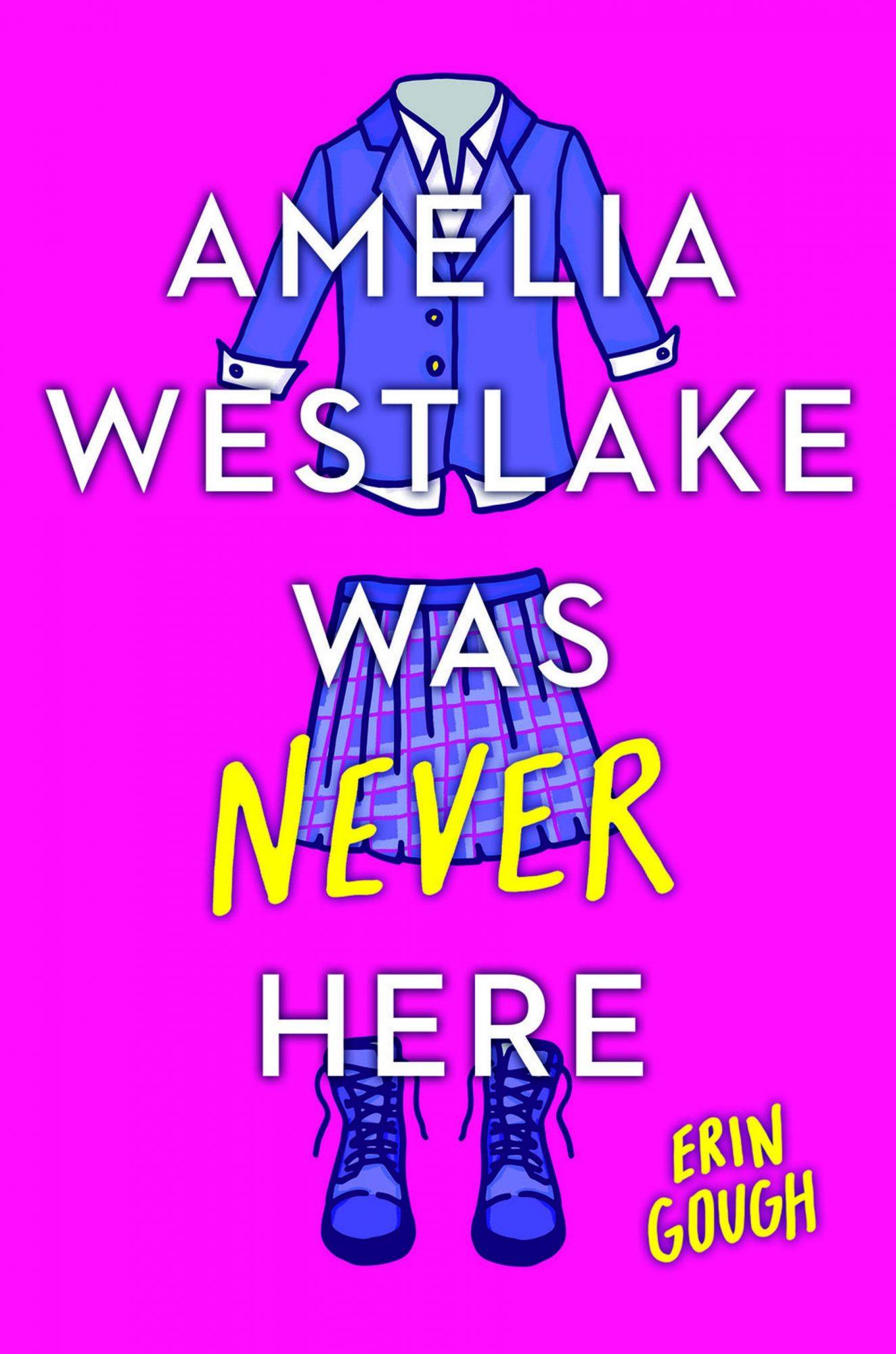 Amelia Westlake Was Never Here by Erin GoughPublisher: Poppy