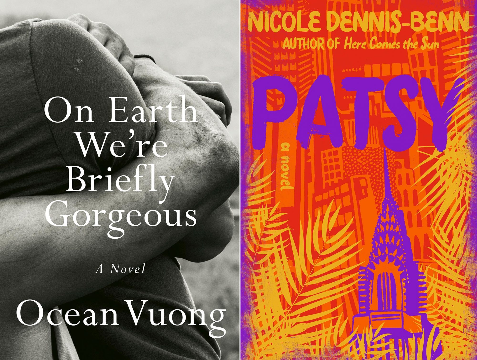 On Earth We're Briefly Gorgeous (2019) by Ocean Vuong Patsy (2019) Author: Nicole Dennis-Benn CR: Liveright