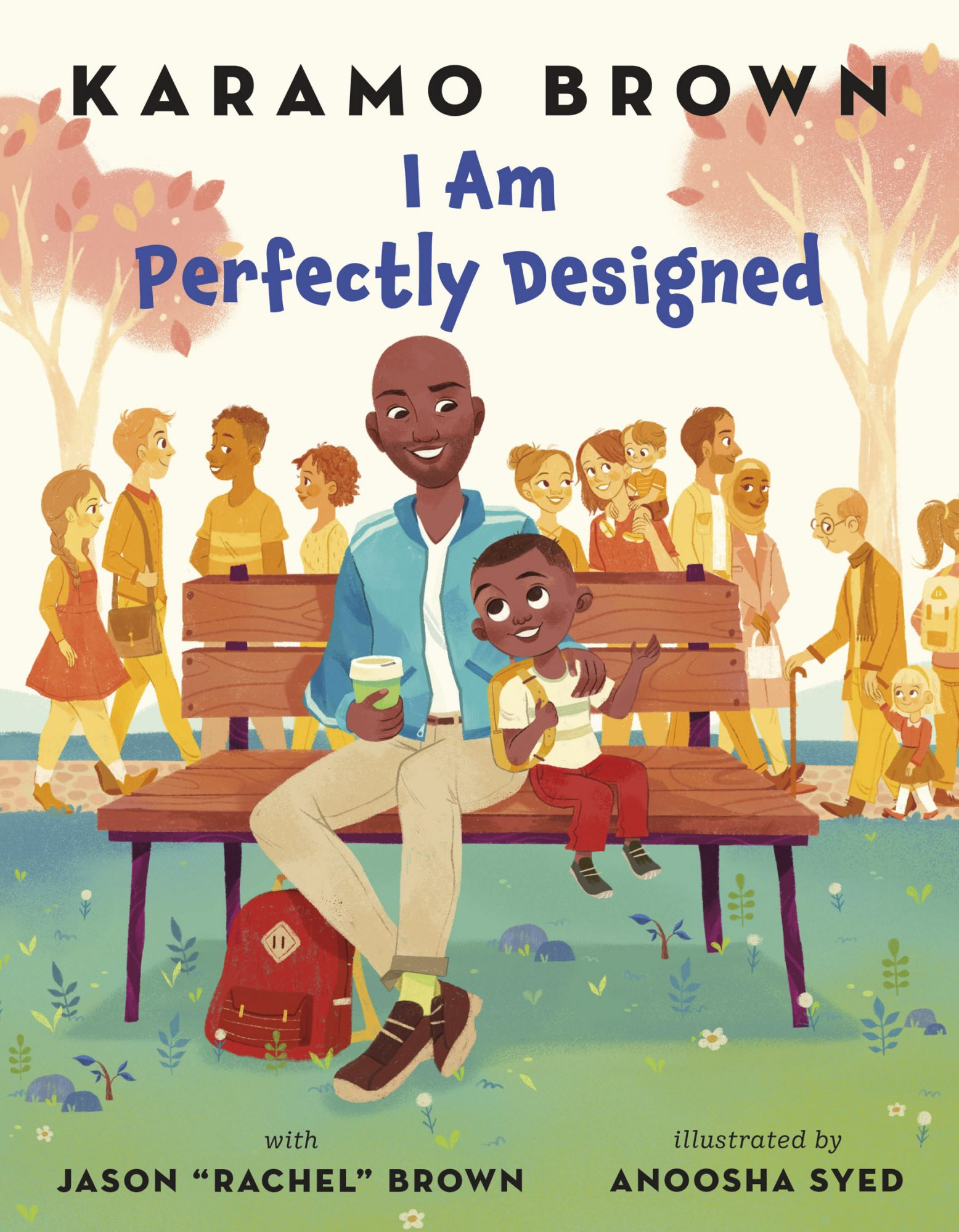 I Am Perfectly Designed KARAMO BROWN & JASON BROWN; ILLUSTRATED BY ANOOSHA SYED CR: Macmillan