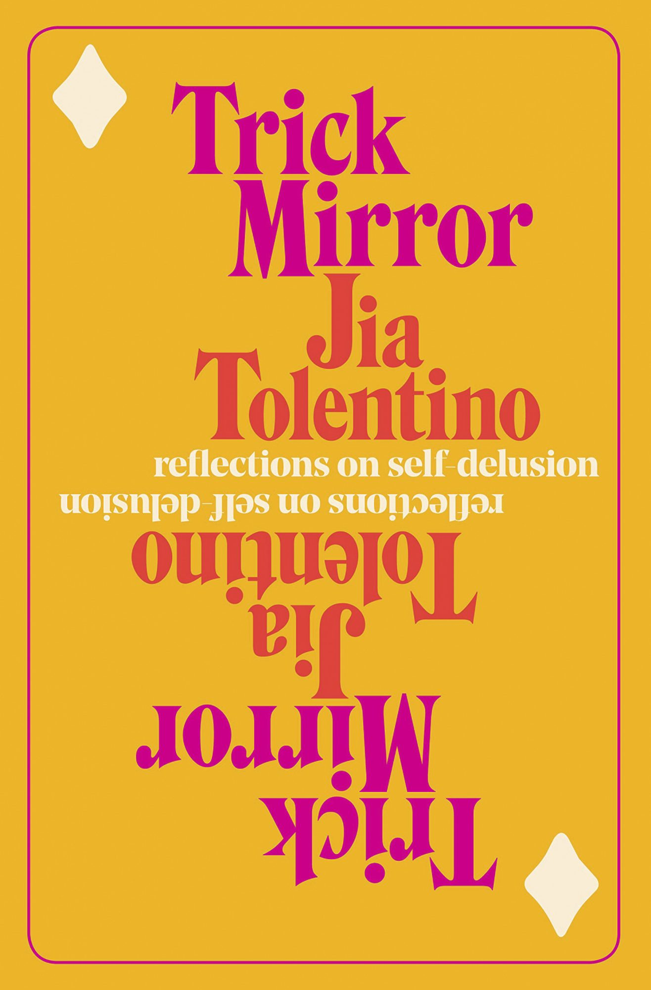 Trick Mirror: Reflections on Self-Delusion Book by Jia Tolentino CR: Random House