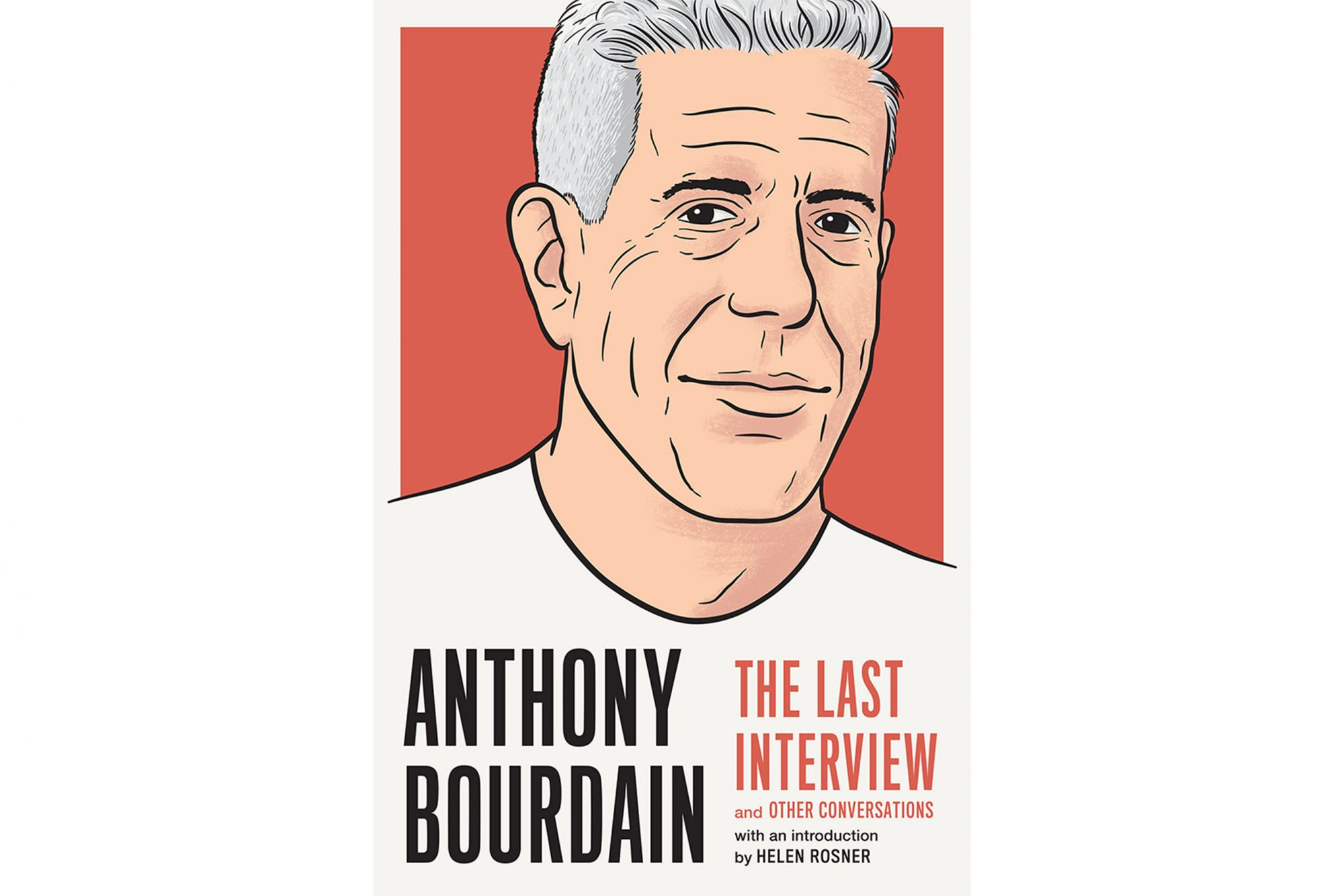 Anthony Bourdain The Last Interview by Helen Rosner
