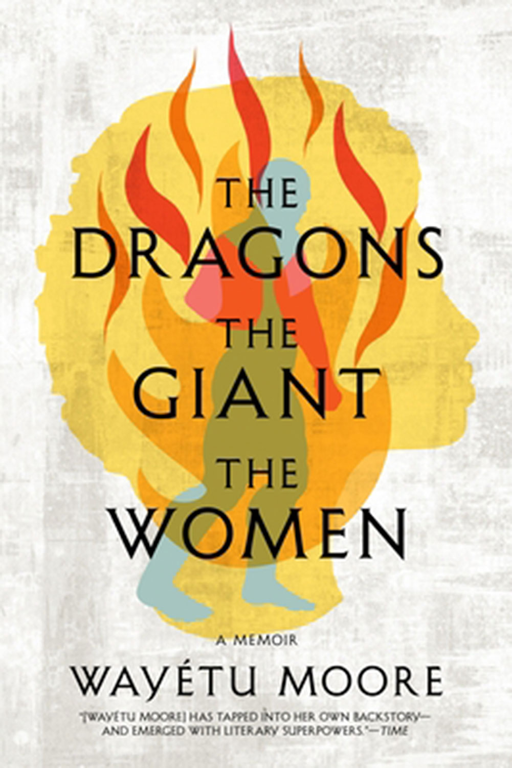 The Dragons, the Giant, the Women by Wayetu Moore