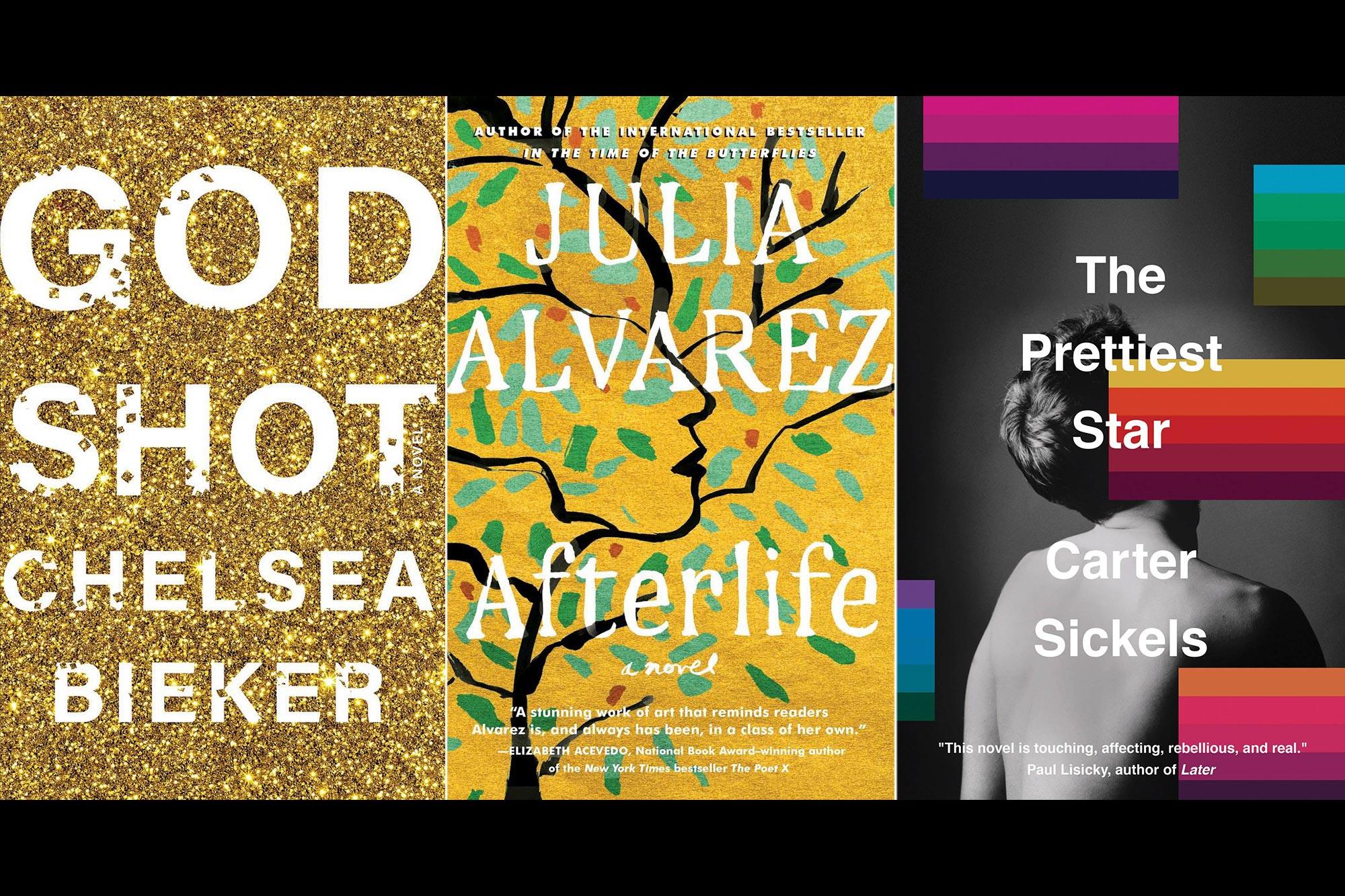 Godshot by Chelsea Bieker, Afterlife by Julia Alvarez, The Prettiest Star by Carter Sickels