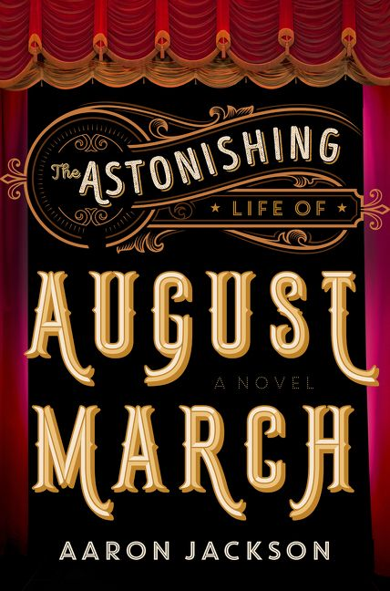 The Astonishing Life of August March by Aaron Jackson