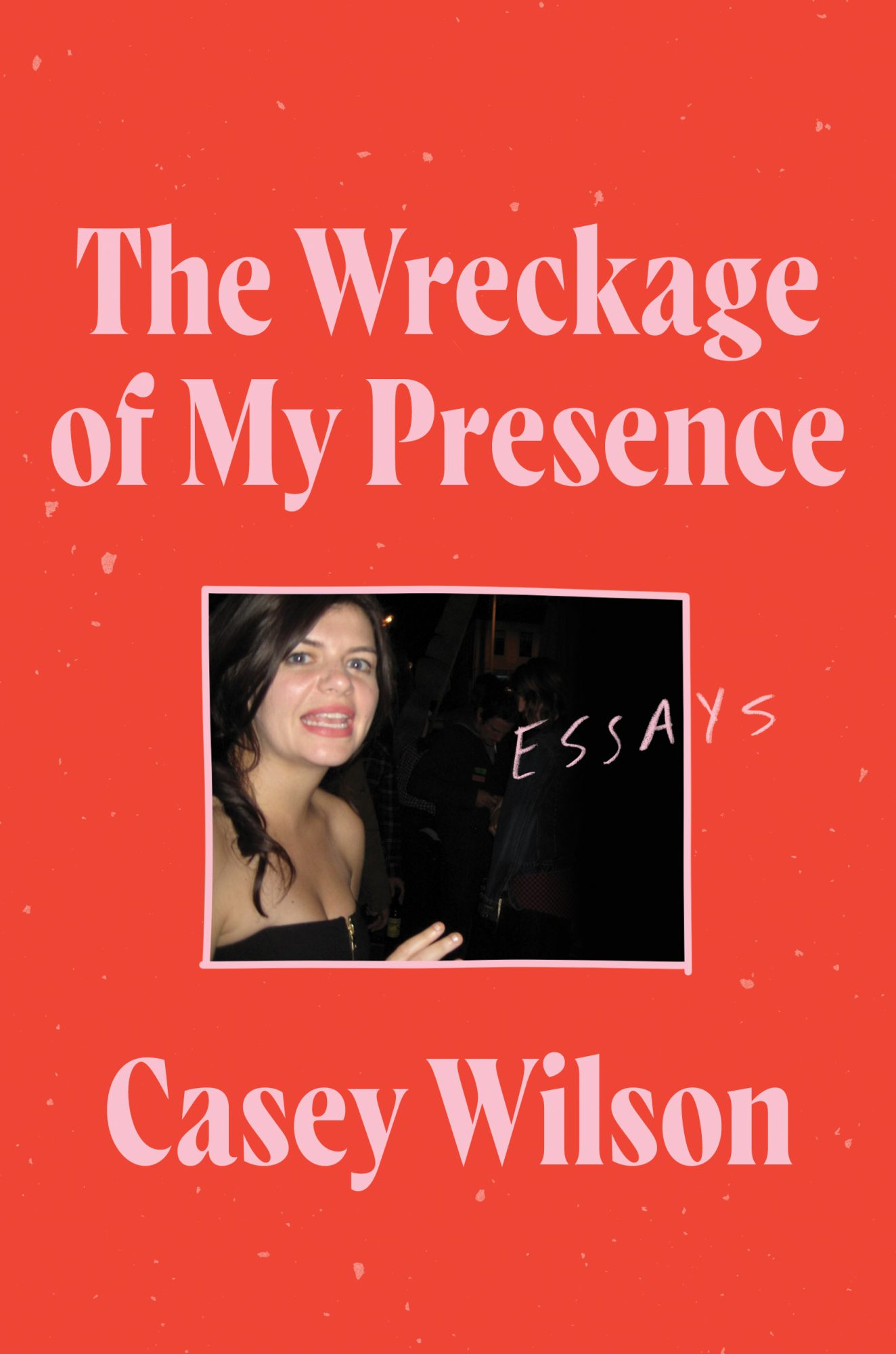 The Wreckage of My Presence, by Casey Wilson