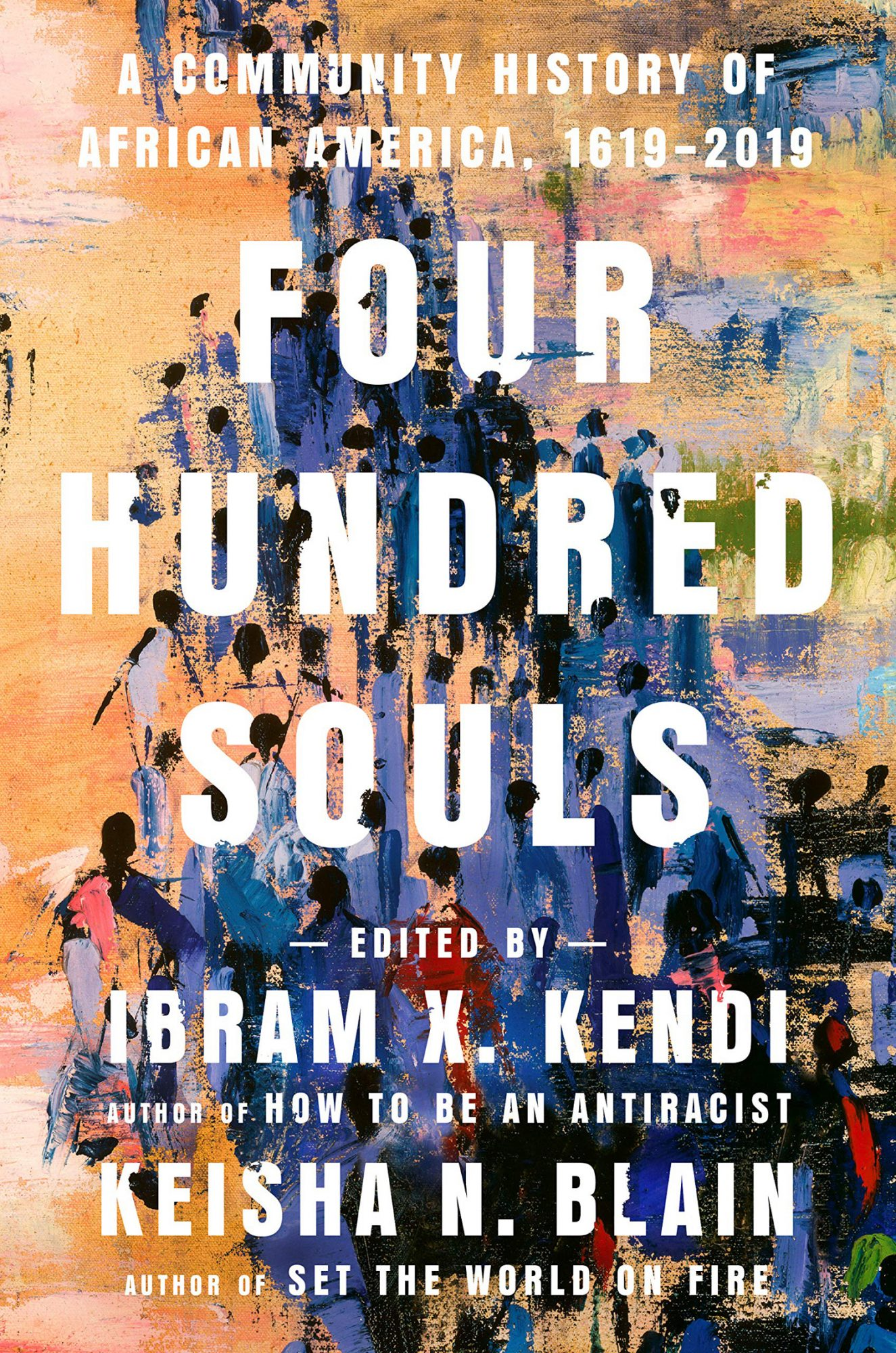Four Hundred Souls: A Community History of African America, 1619-2019 by Ibram X. Kendi
