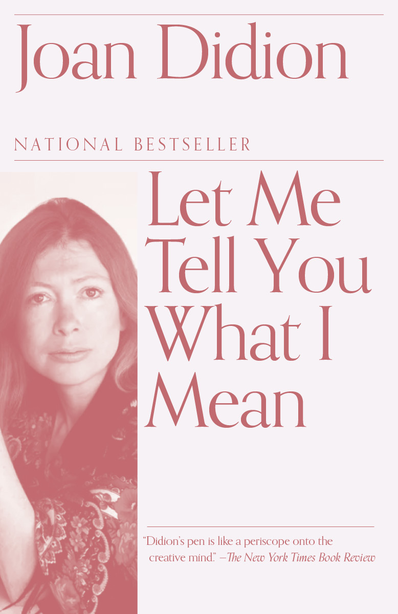 'Let Me Tell You What I Mean,' by Joan Didion