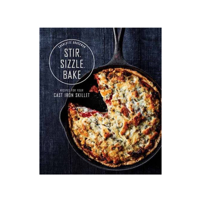Stir Sizzle Bake: Recipes for Your Cast-Iron Skillet