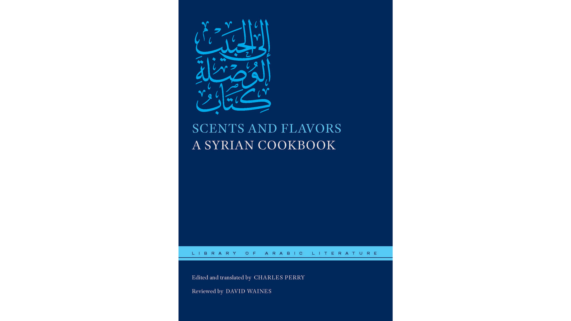 Scents and Flavors: A Syrian Cookbook