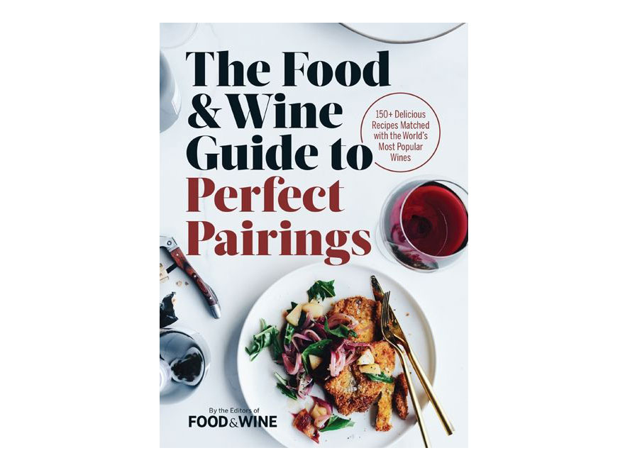 The Food & Wine Guide to Perfect Pairings