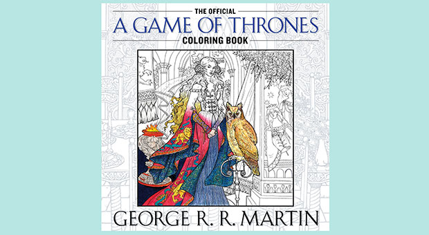 For All Of You George RR Martin Fans Get Excited The Official Game Thrones Coloring Book Will Be Available In October Enough Said