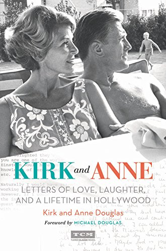Kirk and Anne: Letters of Love, Laughter, and a Lifetime in Hollywoodby Kirk Douglas and Anne Douglas
