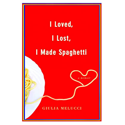 I Loved, I Lost, I Made Spaghetti: A Chat with Giulia Melucci