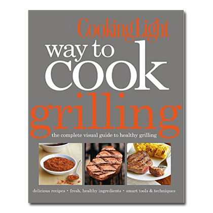 Cooking Light Way to Cook: Grilling