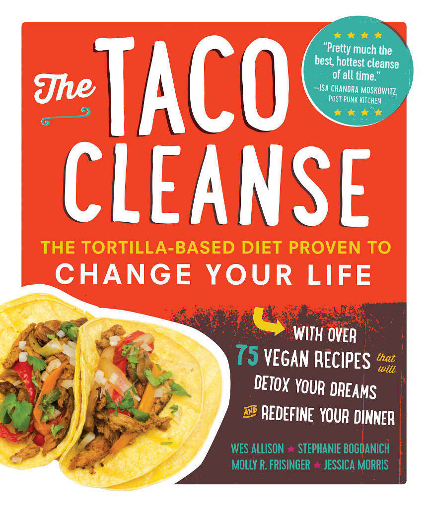 The Taco Cleanse: Our New [and Only] Favorite Tortilla-Based Diet