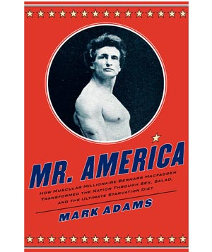 """Mr. America"" biography of Bernarr Macfadden"