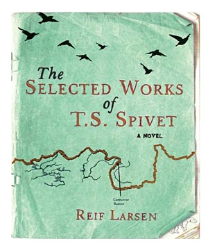 """The Selected Works of T. S. Spivet"" by Reif Larsen"
