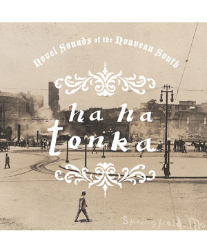 "Ha Ha Tonka's album ""Novel Sounds of the Nouveau South"""