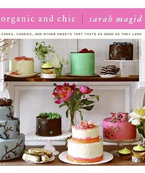 "Baker Sarah Magid's cookbook ""Organic and Chic"""