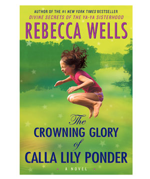"""The Crowning Glory of Calla Lily Ponder""  a novel by Rebecca Wells"