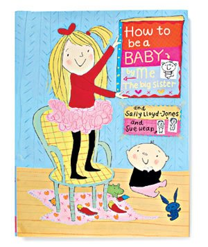 How to Be a Baby... By Me, The Big Sister, by Sally Lloyd-Jones