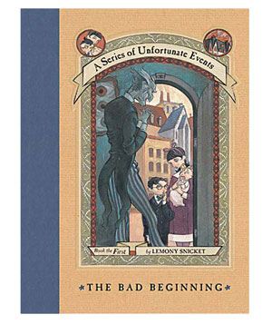 A Series of Unfortunate Events:  The Bad Beginnings by Lemony Snicket