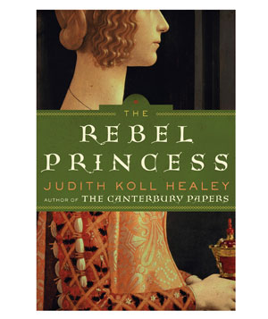 """The Rebel Princess"" novel by Judith Koll Healey"
