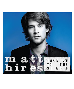 """Take Us To The Start"" album by Matt Hires"
