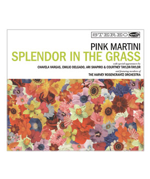 """Splendor in the Grass"" album by Pink Martini"