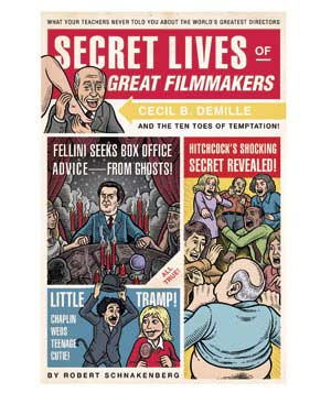 """Secret Lives of Great Filmmakers"" novel by Robert Schnakenberg"