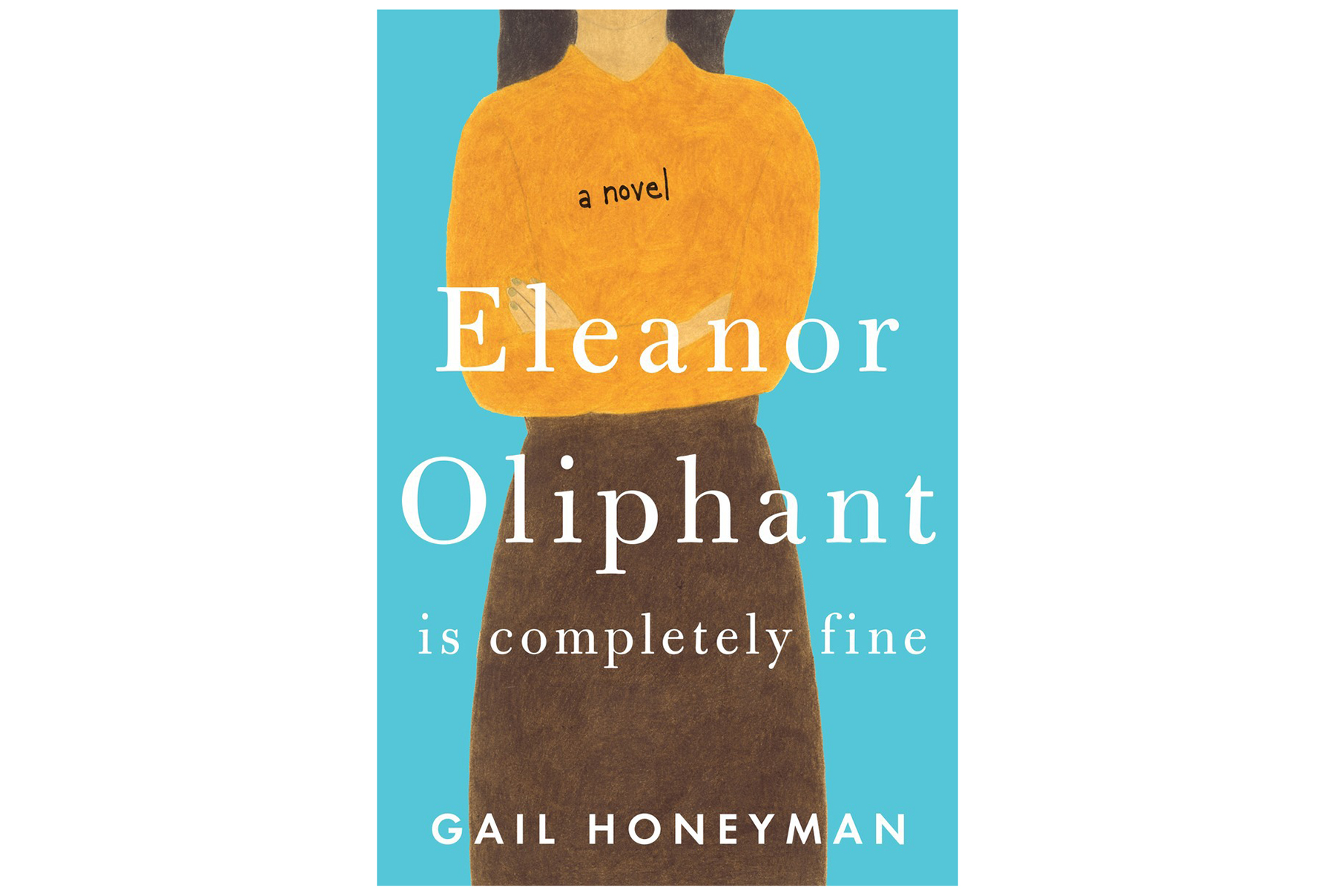 Eleanor Oliphant Is Completely Fine, by Gail Honeyman