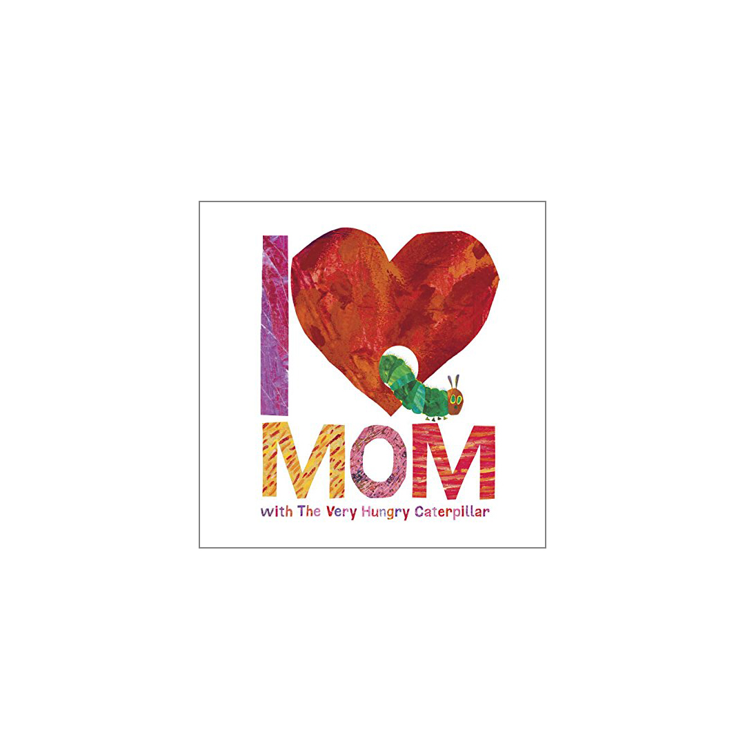 I Love Mom with The Very Hungry Caterpillar, by Eric Carle