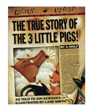 The True Story of the Three Little Pigs, by Jon Scieszka