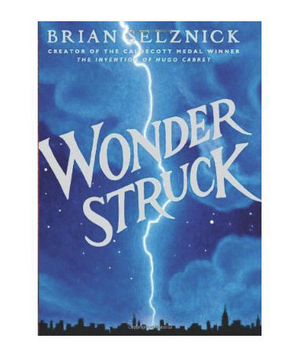 Wonderstruck, by Brian Selznick