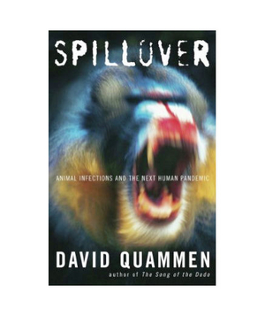 <em>Spillover: Animal Infections and the Next Human Pandemic</em>, by David Quammen