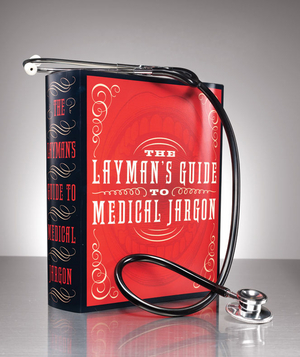 The Layman's Guide to Medical Jargon