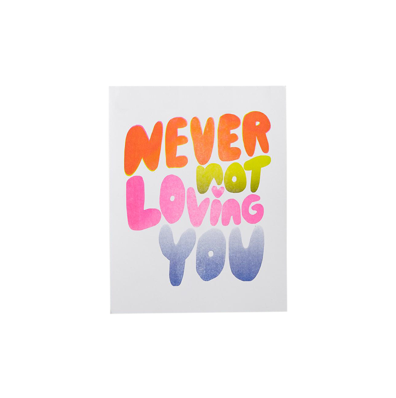 Never Not Loving You Print